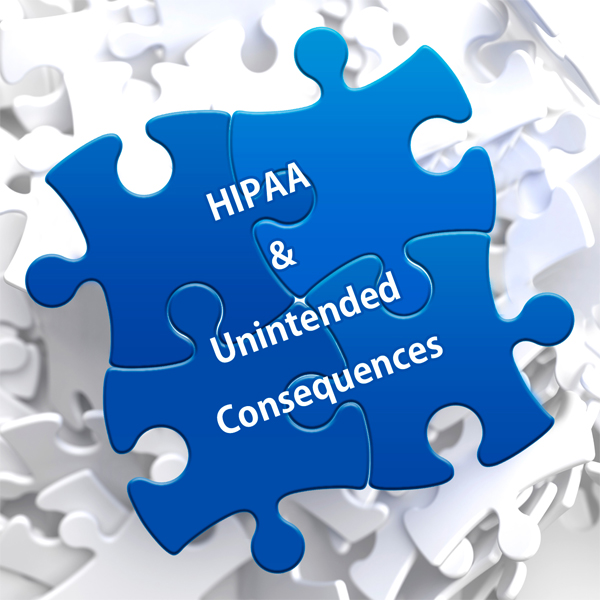 HIPAA and the Law of Unintended Consequences